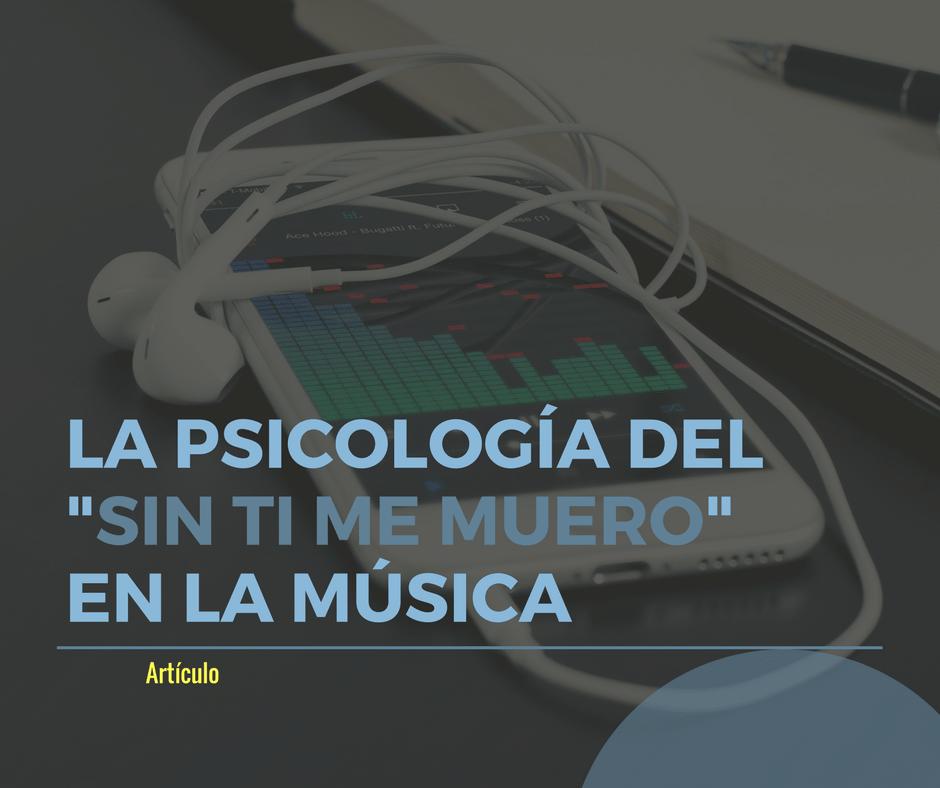 La psicología del «sin ti me muero» en la música