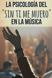 la psicología del sin ti me muero en la música