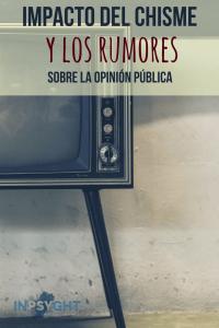 Impacto del chisme y los rumores sobre la opinión pública