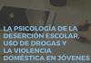 la psicologia de la desercion escolar, uso de drogas y la violencia domestica en jovenes