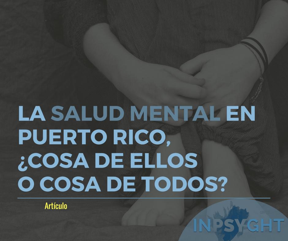 La salud mental en Puerto Rico, ¿cosa de ellos o cosa de todos?