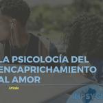 La psicología del encaprichamiento al amor