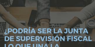 ¿Podría ser la Junta de Supervisión Fiscal lo que una la división política en Puerto Rico?