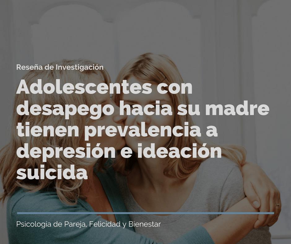 Adolescentes con desapego hacia su madre tienen prevalencia a depresión e ideación suicida