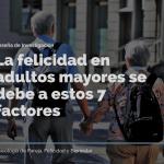 La felicidad en adultos mayores se debe a estos 7 factores