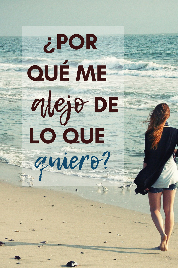 ¿Por qué me alejo de lo que quiero?