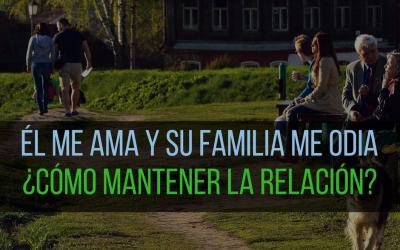 Él me ama y su familia me odia: ¿Cómo mantener la relación?