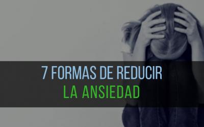 7 formas de reducir la ansiedad