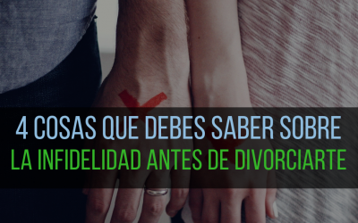 4 cosas que debes saber sobre la infidelidad antes de intentar divorciarte