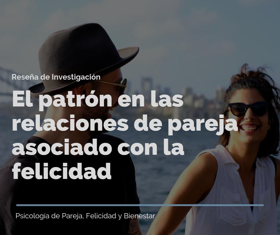 El patrón en las relaciones de pareja asociado con la felicidad