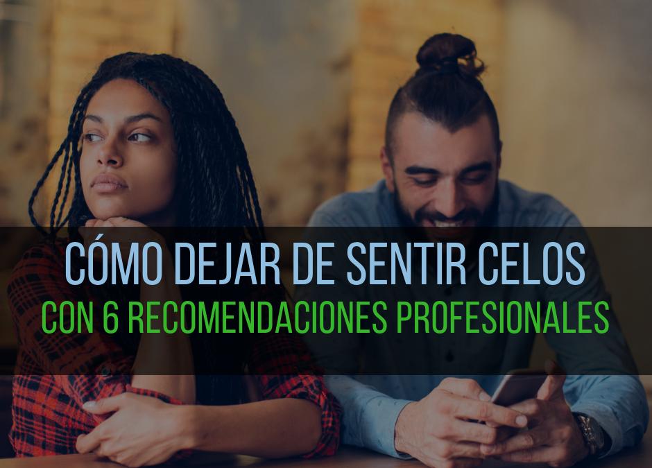 Cómo dejar de sentir celos con 6 recomendaciones profesionales