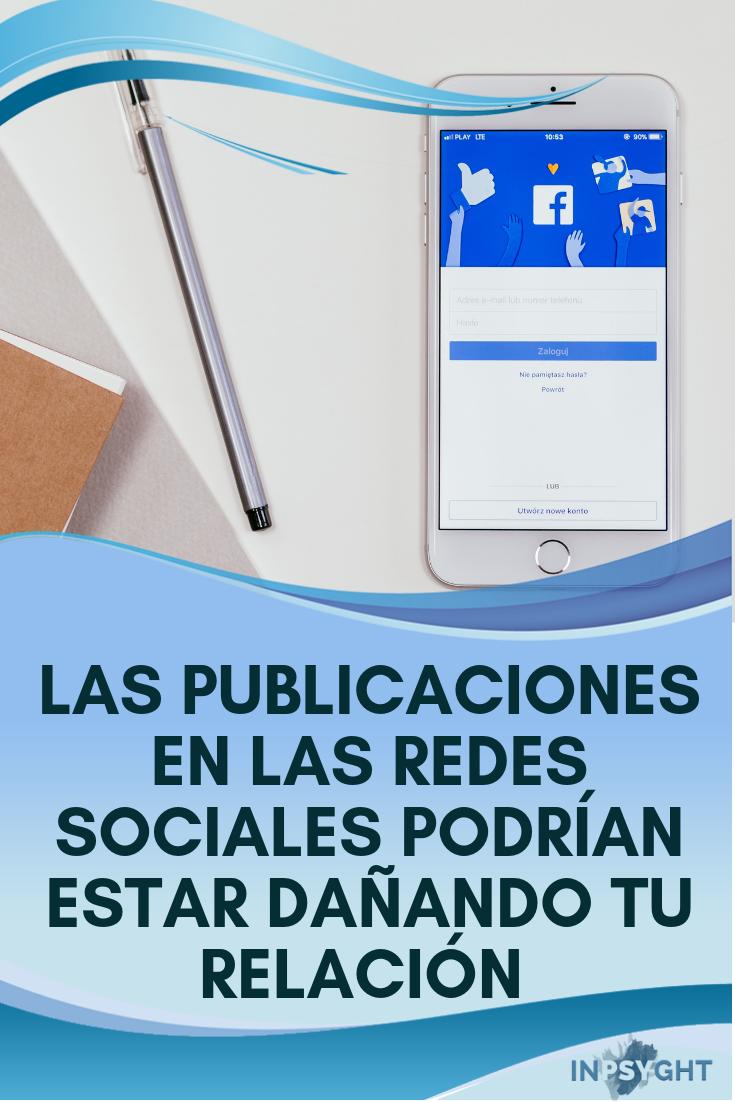 Las publicaciones en las redes sociales podrían estar dañando tu relación