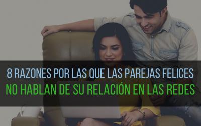8 razones por las que las parejas felices NO hablan de su relación en las redes