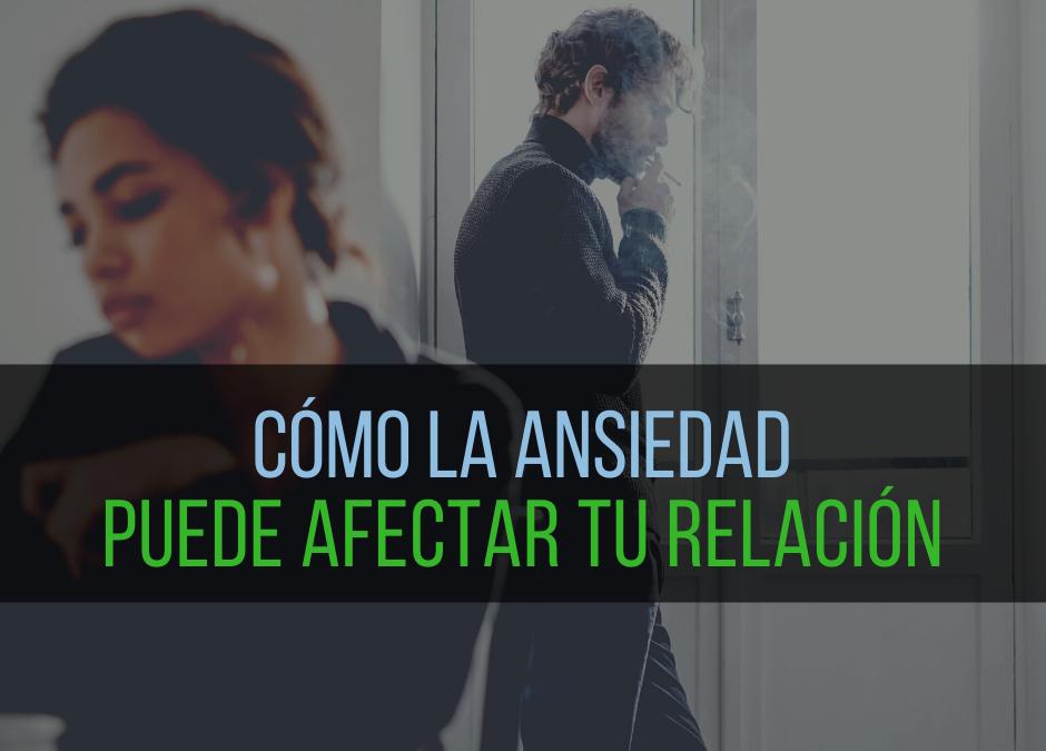 Cómo la ansiedad puede afectar tu relación